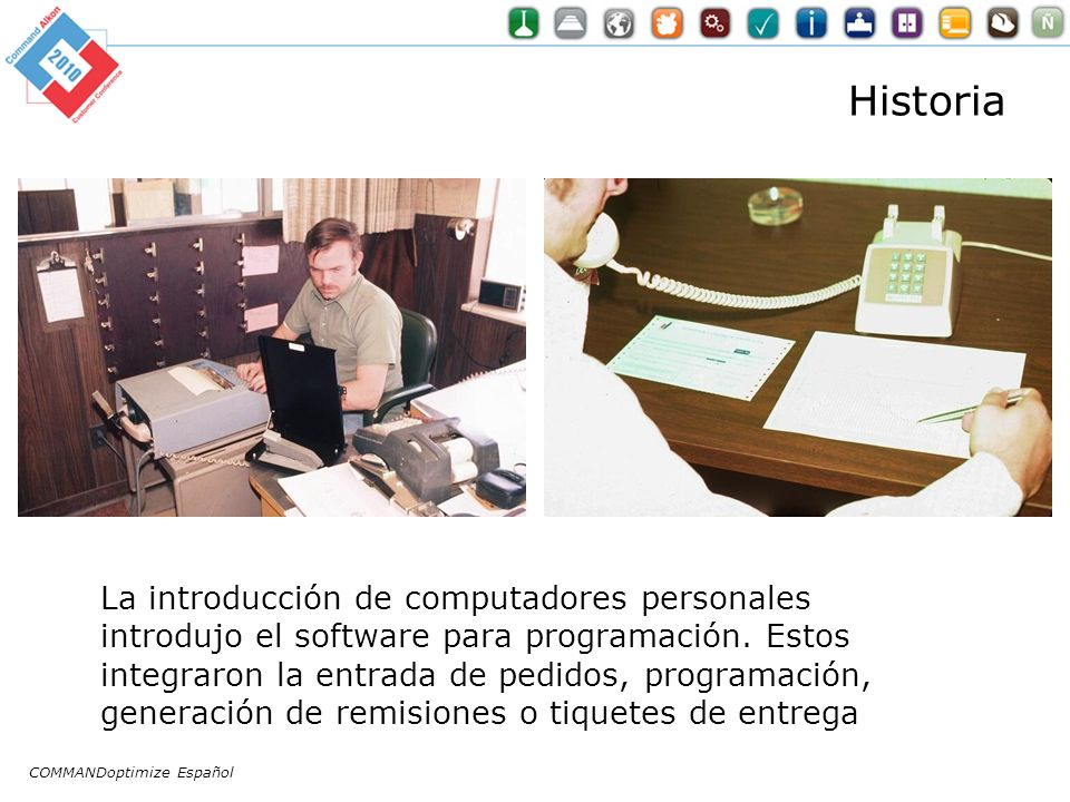 COMMANDoptimize Español Historia La introducción de computadores personales introdujo el software para programación. Estos integraron la entrada de pe