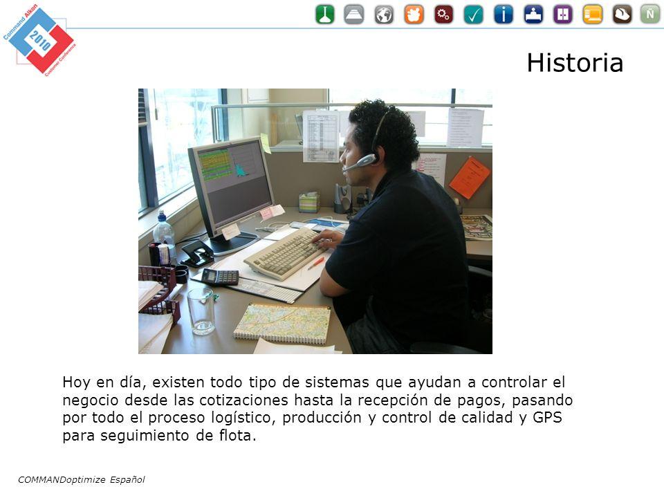 COMMANDoptimize Español Historia Hoy en día, existen todo tipo de sistemas que ayudan a controlar el negocio desde las cotizaciones hasta la recepción