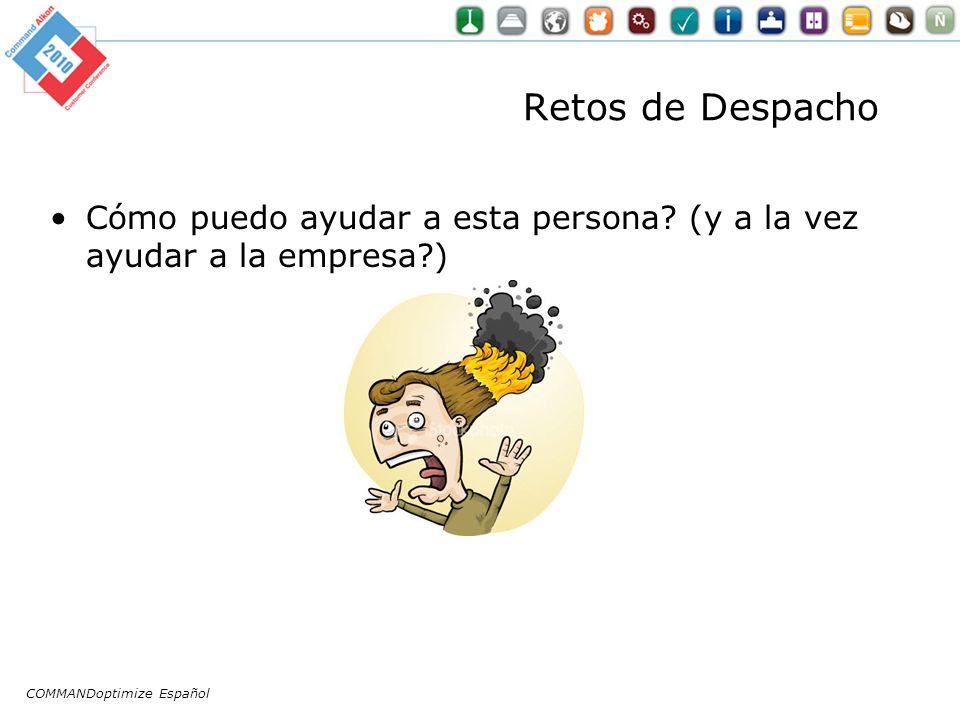 Retos de Despacho Cómo puedo ayudar a esta persona? (y a la vez ayudar a la empresa?) COMMANDoptimize Español