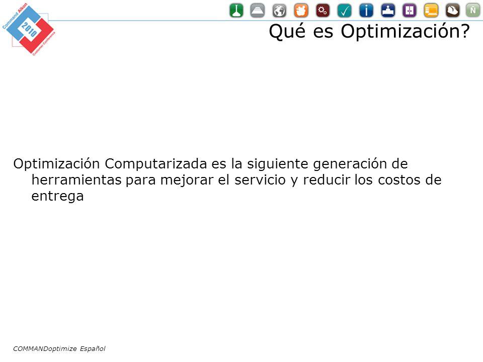 Qué es Optimización? Optimización Computarizada es la siguiente generación de herramientas para mejorar el servicio y reducir los costos de entrega CO