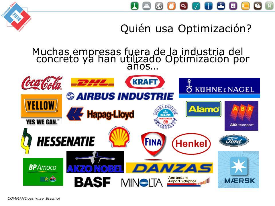 Quién usa Optimización? Muchas empresas fuera de la industria del concreto ya han utilizado Optimización por años… COMMANDoptimize Español
