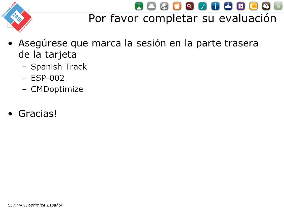 COMMANDoptimize Español Por favor completar su evaluación Asegúrese que marca la sesión en la parte trasera de la tarjeta –Spanish Track –ESP-002 –CMDoptimize Gracias!