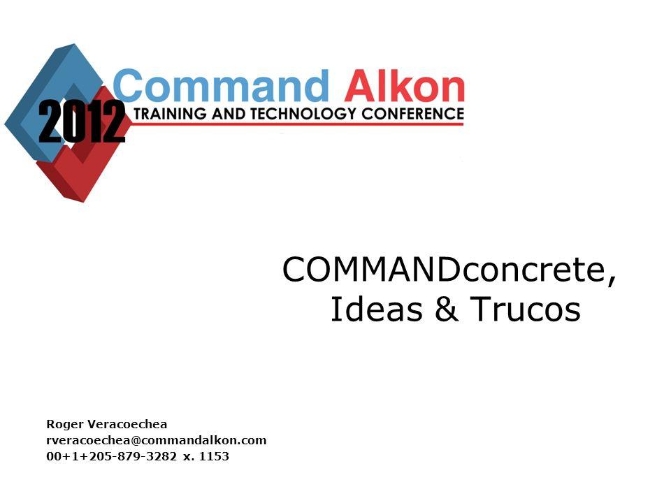 COMMANDconcrete, Ideas & Trucos Roger Veracoechea rveracoechea@commandalkon.com 00+1+205-879-3282 x.