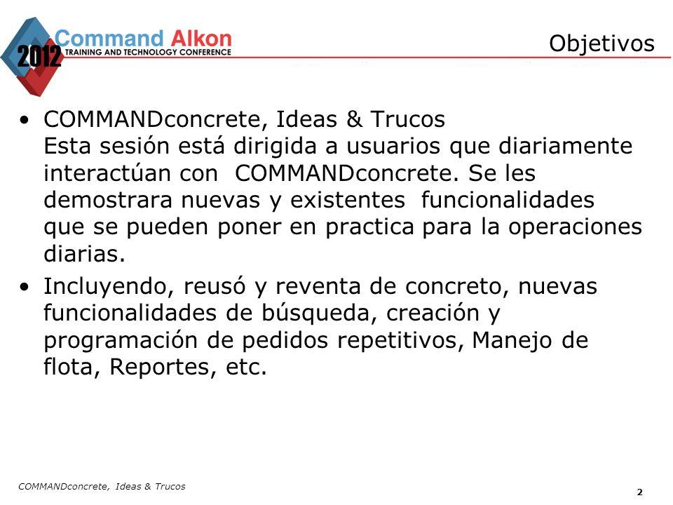 COMMANDconcrete, Ideas & Trucos 2 COMMANDconcrete, Ideas & Trucos Esta sesión está dirigida a usuarios que diariamente interactúan con COMMANDconcrete.