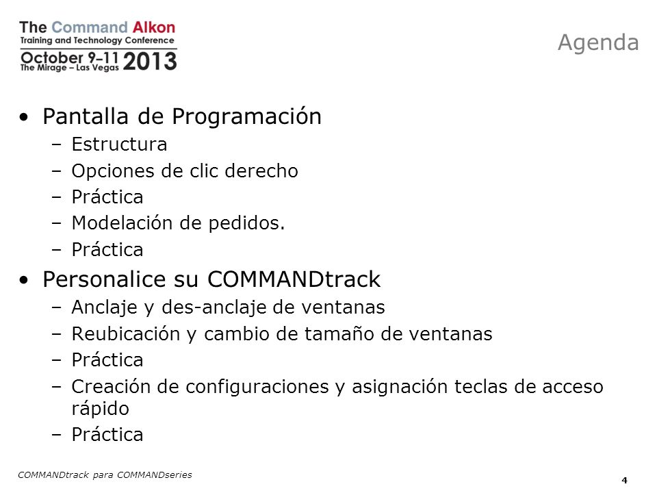 COMMANDtrack para COMMANDseries 4 Pantalla de Programación –Estructura –Opciones de clic derecho –Práctica –Modelación de pedidos. –Práctica Personali