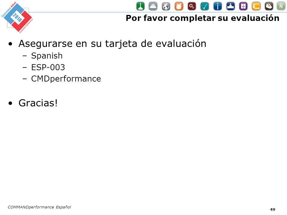 COMMANDperformance Español 49 Por favor completar su evaluación Asegurarse en su tarjeta de evaluación –Spanish –ESP-003 –CMDperformance Gracias!