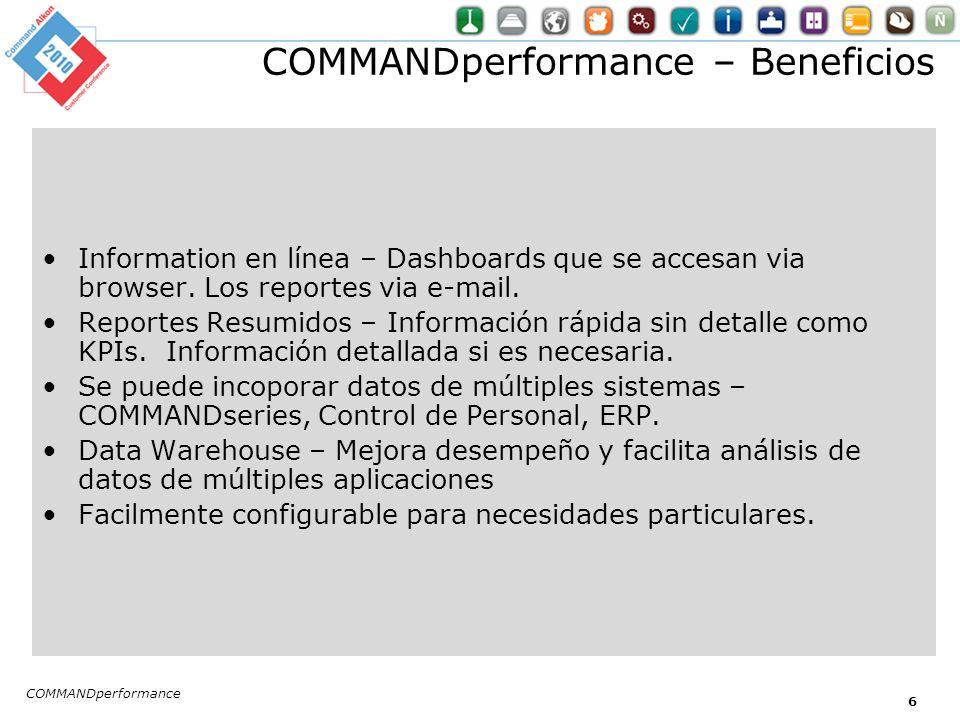 COMMANDperformance – Beneficios Information en línea – Dashboards que se accesan via browser. Los reportes via e-mail. Reportes Resumidos – Informació