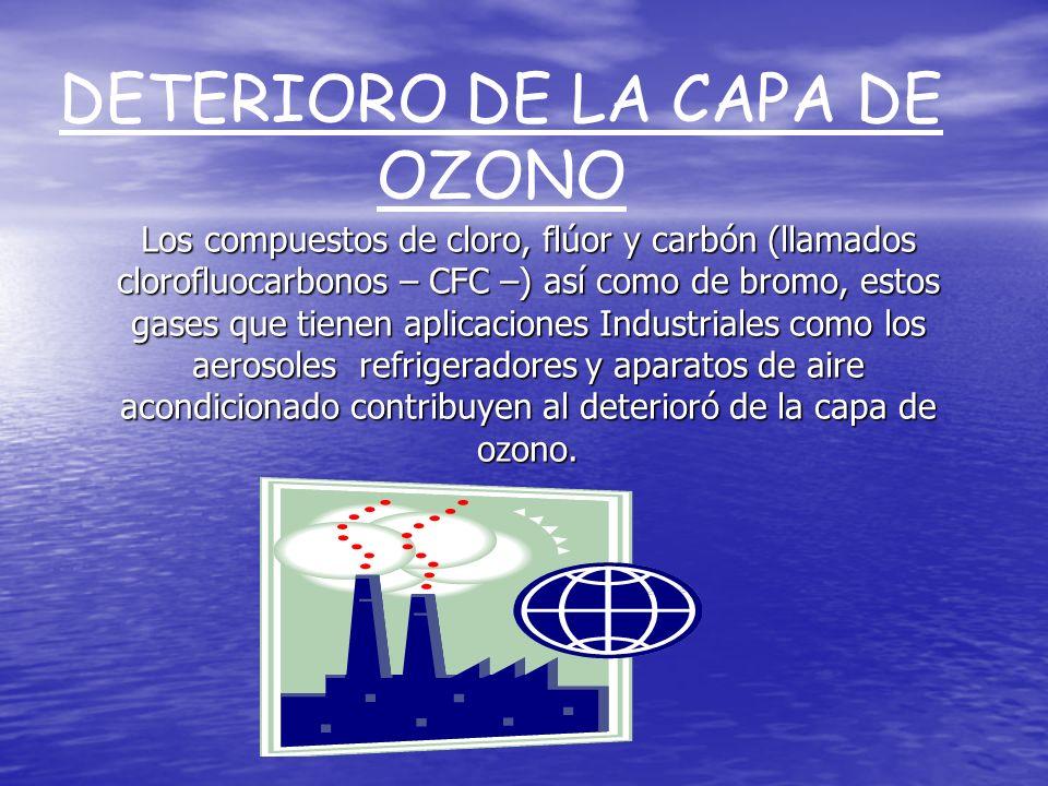 Los compuestos de cloro, flúor y carbón (llamados clorofluocarbonos – CFC –) así como de bromo, estos gases que tienen aplicaciones Industriales como