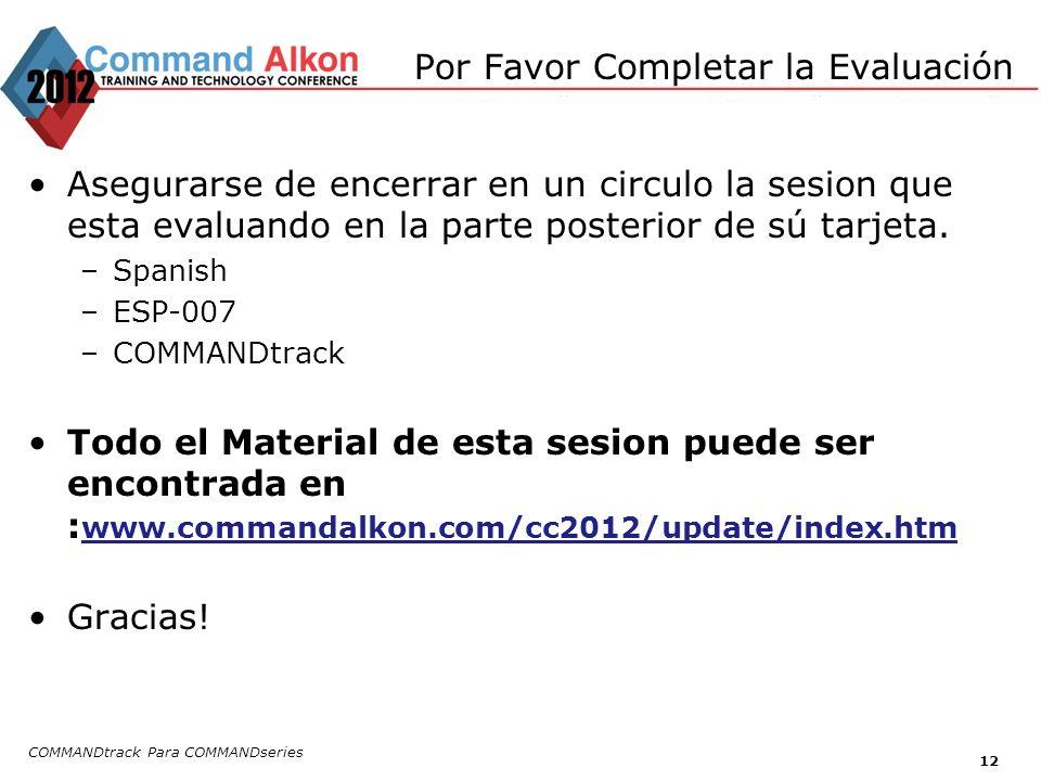 COMMANDtrack Para COMMANDseries 12 Por Favor Completar la Evaluación Asegurarse de encerrar en un circulo la sesion que esta evaluando en la parte pos