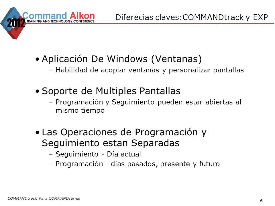 COMMANDtrack Para COMMANDseries 6 Diferecias claves:COMMANDtrack y EXP Aplicación De Windows (Ventanas) –Habilidad de acoplar ventanas y personalizar