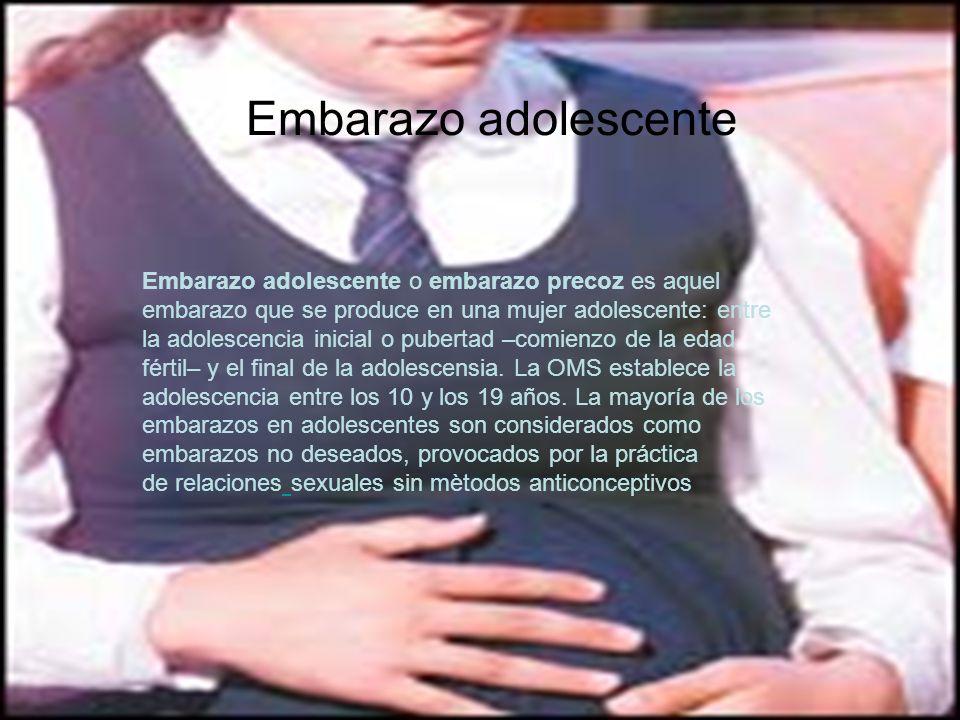 Embarazo adolescente Embarazo adolescente o embarazo precoz es aquel embarazo que se produce en una mujer adolescente: entre la adolescencia inicial o