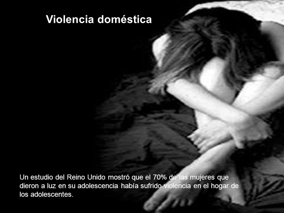 Violencia doméstica Un estudio del Reino Unido mostró que el 70% de las mujeres que dieron a luz en su adolescencia había sufrido violencia en el hoga