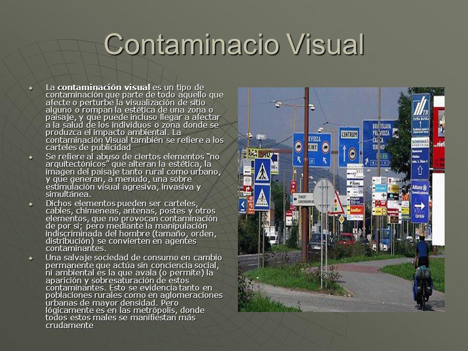 Contaminacio Visual La contaminación visual es un tipo de contaminación que parte de todo aquello que afecte o perturbe la visualización de sitio algu