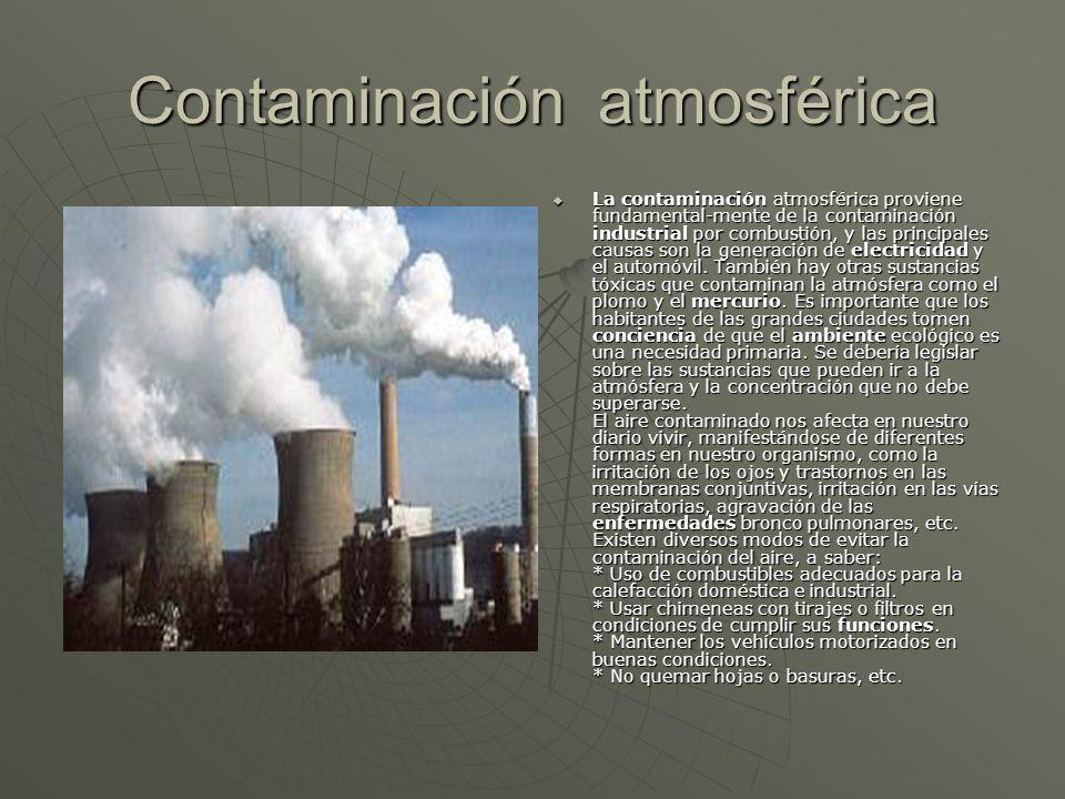 Contaminación atmosférica La contaminación atmosférica proviene fundamental-mente de la contaminación industrial por combustión, y las principales cau