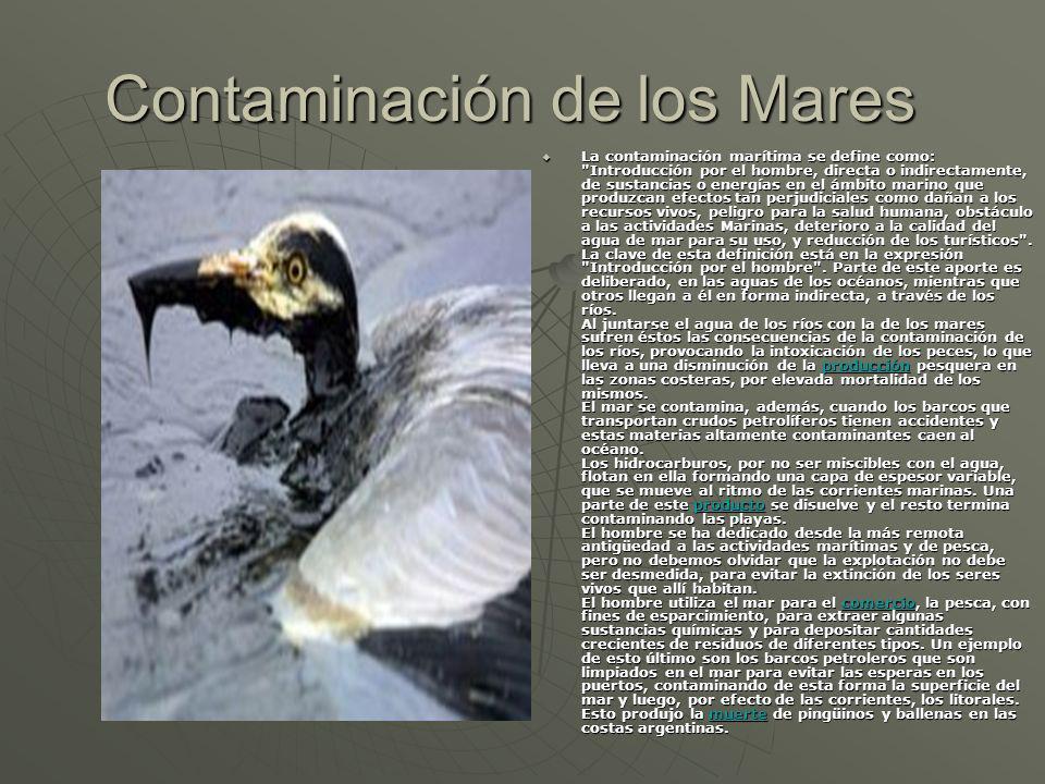 Contaminación de los Mares La contaminación marítima se define como: