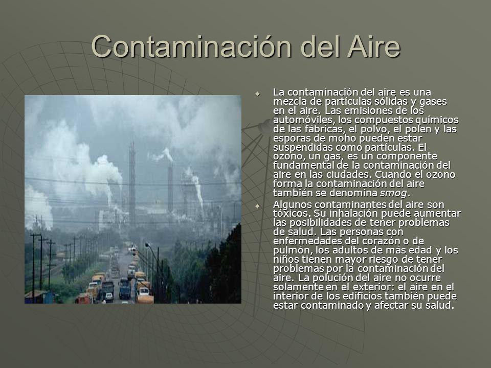 Contaminación del Aire La contaminación del aire es una mezcla de partículas sólidas y gases en el aire. Las emisiones de los automóviles, los compues