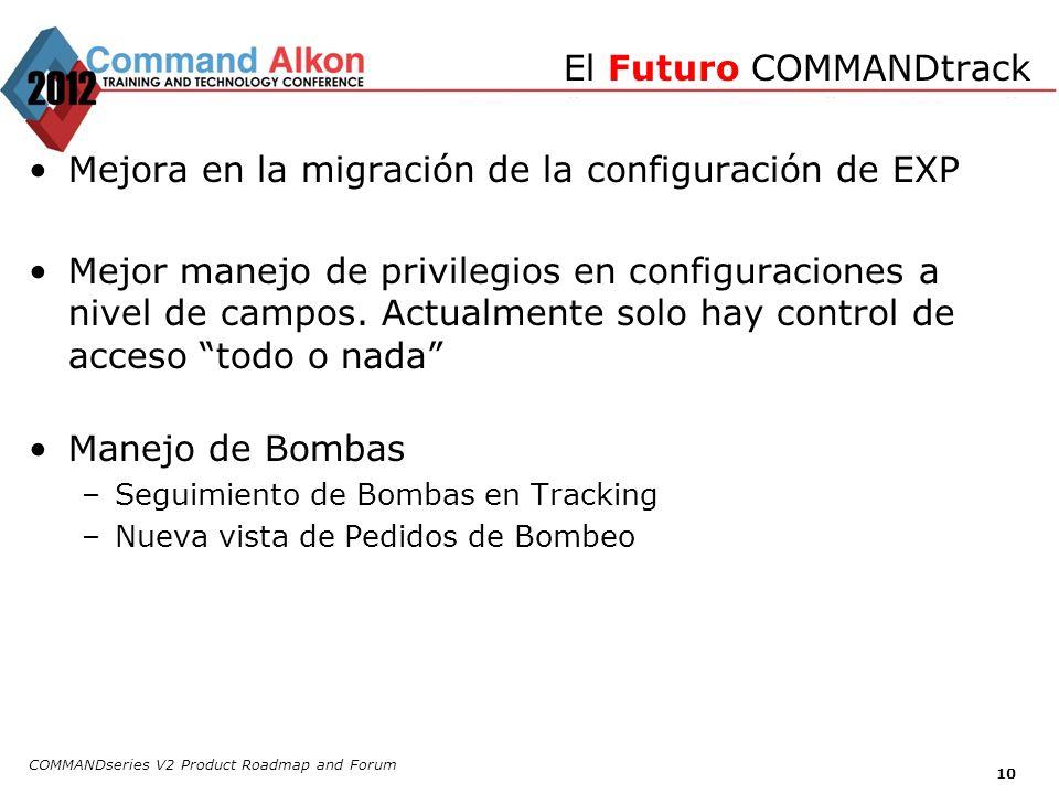 COMMANDseries V2 Product Roadmap and Forum 10 Mejora en la migración de la configuración de EXP Mejor manejo de privilegios en configuraciones a nivel