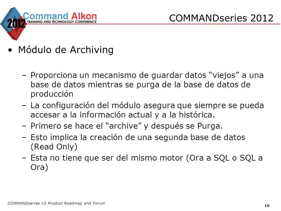 COMMANDseries 2012 Módulo de Archiving –Proporciona un mecanismo de guardar datos viejos a una base de datos mientras se purga de la base de datos de