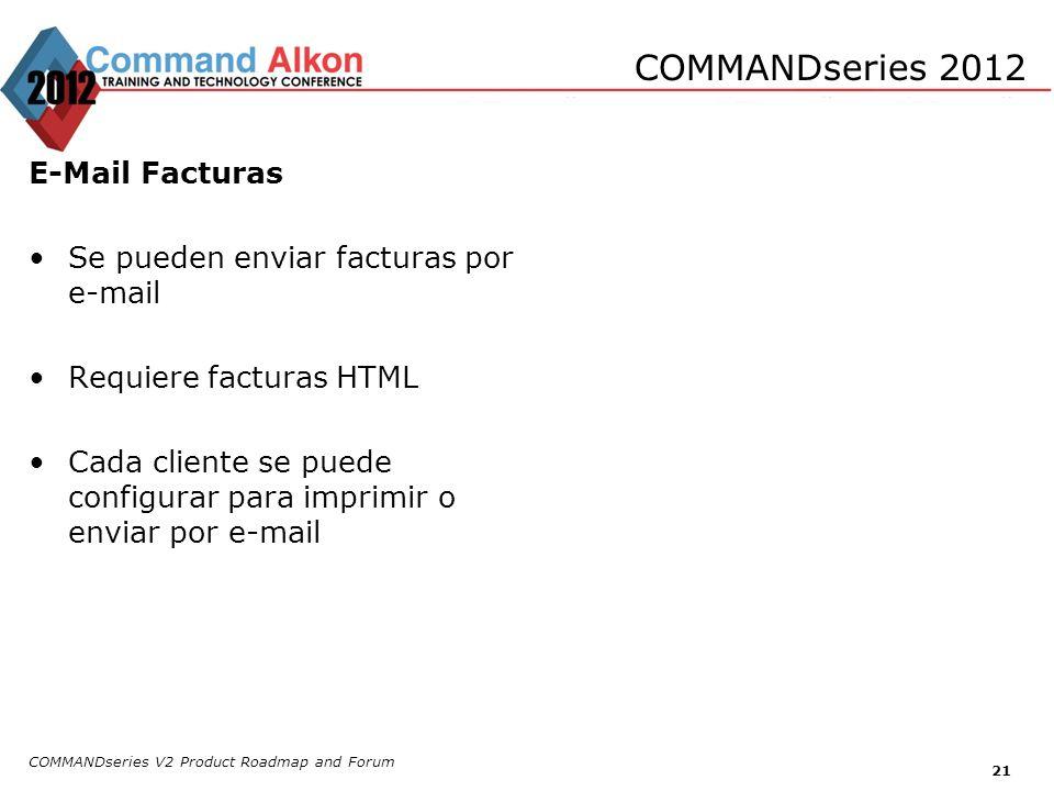 COMMANDseries V2 Product Roadmap and Forum 21 COMMANDseries 2012 E-Mail Facturas Se pueden enviar facturas por e-mail Requiere facturas HTML Cada clie
