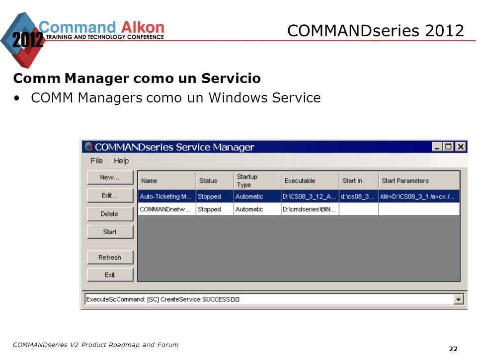 COMMANDseries V2 Product Roadmap and Forum 22 COMMANDseries 2012 Comm Manager como un Servicio COMM Managers como un Windows Service
