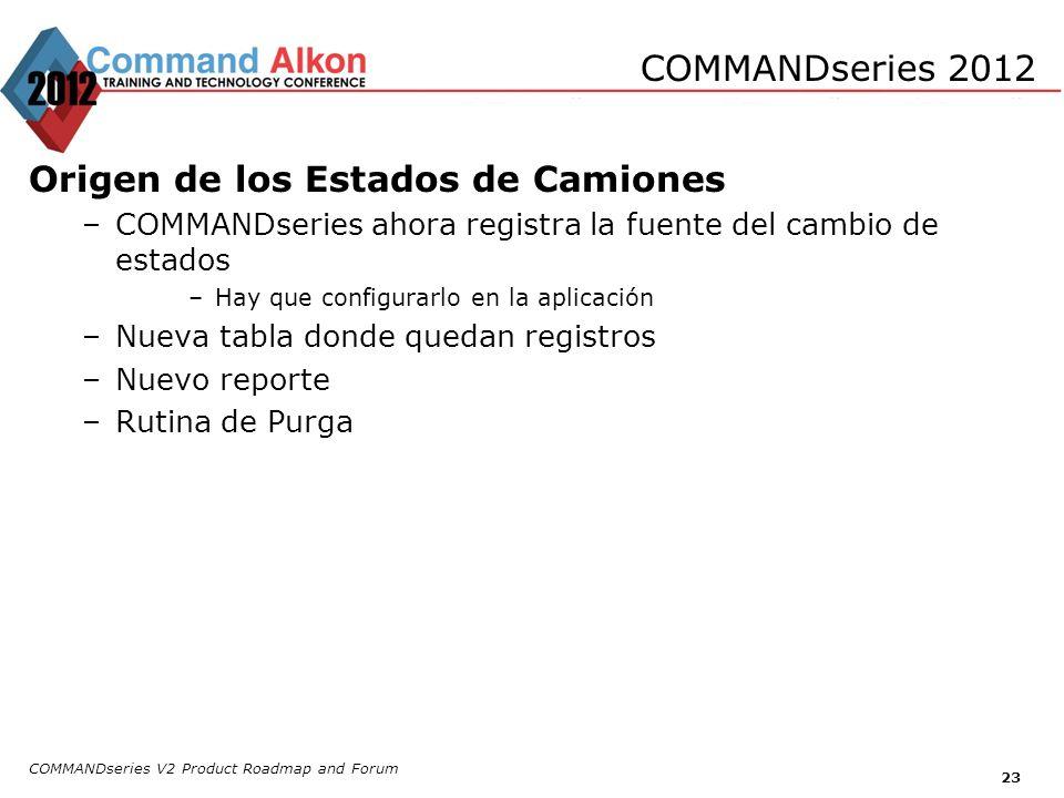 COMMANDseries V2 Product Roadmap and Forum 23 COMMANDseries 2012 Origen de los Estados de Camiones –COMMANDseries ahora registra la fuente del cambio