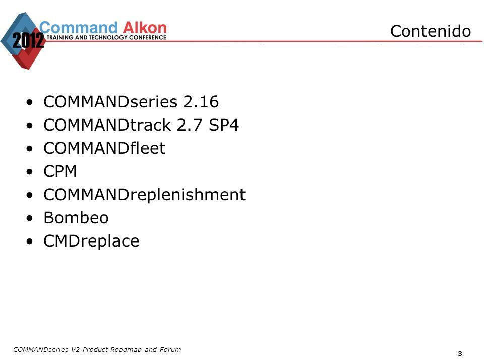 Contenido COMMANDseries 2.16 COMMANDtrack 2.7 SP4 COMMANDfleet CPM COMMANDreplenishment Bombeo CMDreplace COMMANDseries V2 Product Roadmap and Forum 3