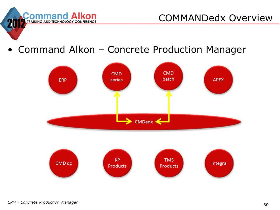 CPM - Concrete Production Manager 30 Command Alkon – Concrete Production Manager COMMANDedx Overview