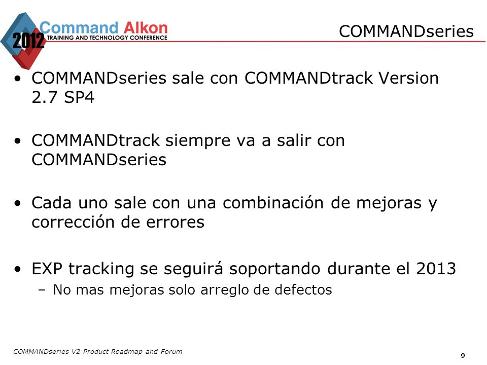 COMMANDseries V2 Product Roadmap and Forum 10 Mejora en la migración de la configuración de EXP Mejor manejo de privilegios en configuraciones a nivel de campos.