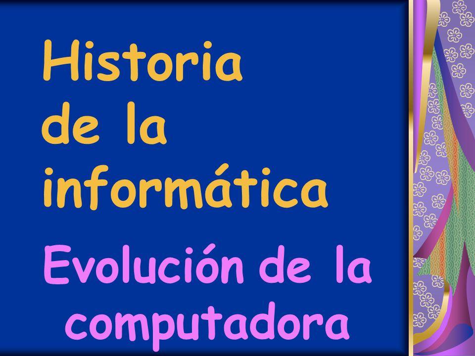 Historia de la informática Evolución de la computadora