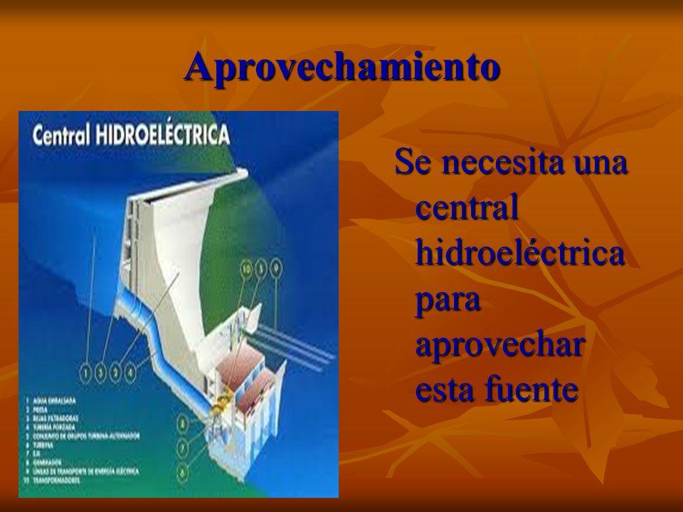Aprovechamiento Se necesita una central hidroeléctrica para aprovechar esta fuente