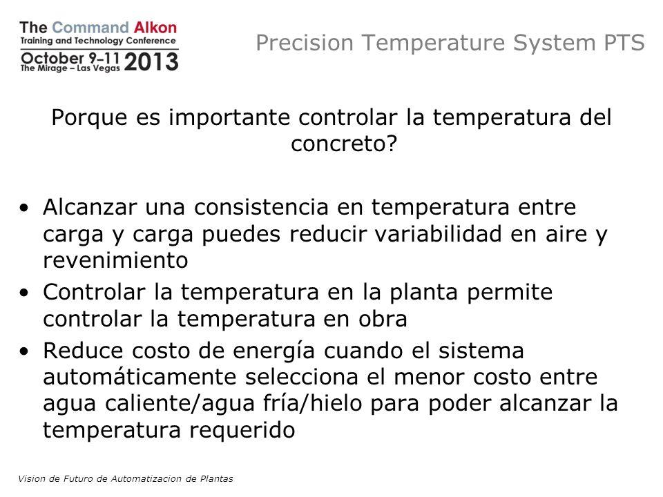 Precision Temperature System PTS Porque es importante controlar la temperatura del concreto? Alcanzar una consistencia en temperatura entre carga y ca