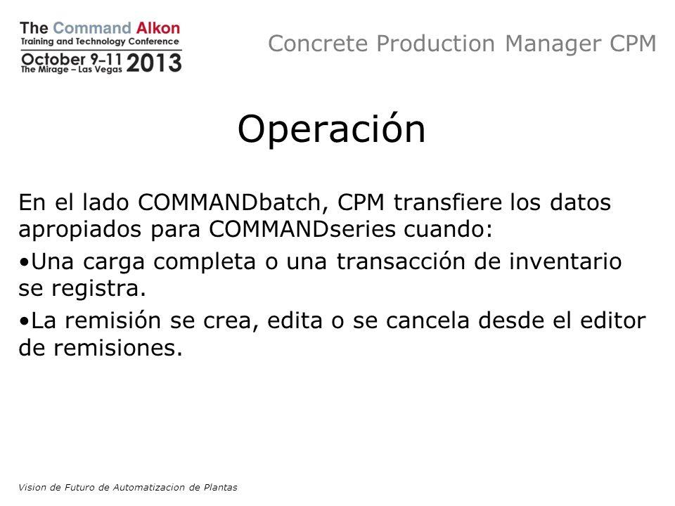 Concrete Production Manager CPM Operación En el lado COMMANDbatch, CPM transfiere los datos apropiados para COMMANDseries cuando: Una carga completa o