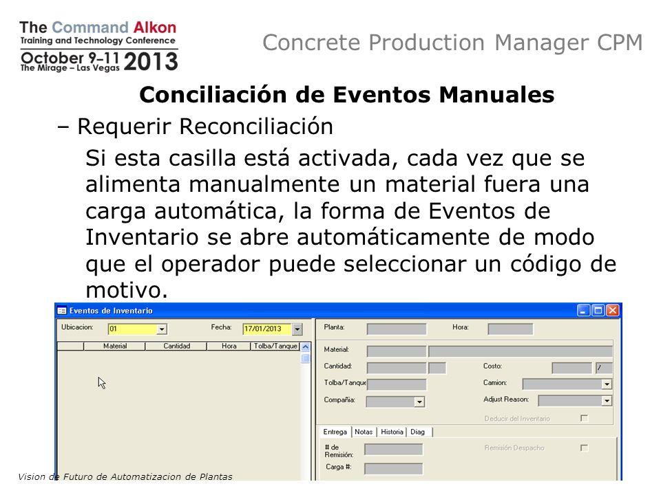 Concrete Production Manager CPM Conciliación de Eventos Manuales –Requerir Reconciliación Si esta casilla está activada, cada vez que se alimenta manu