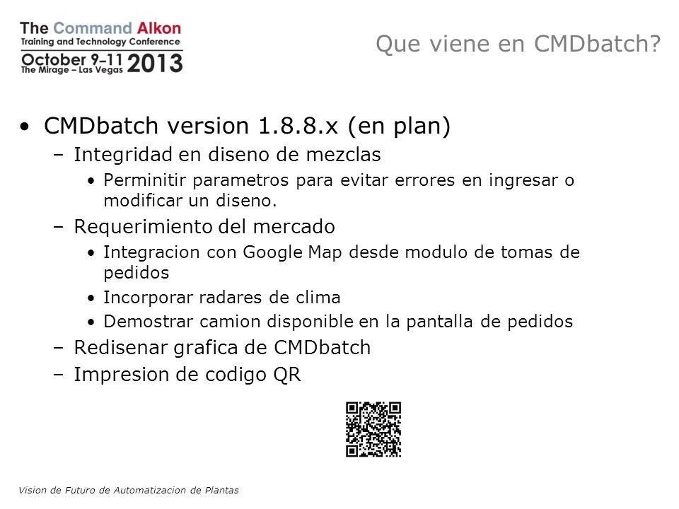 Que viene en CMDbatch? CMDbatch version 1.8.8.x (en plan) –Integridad en diseno de mezclas Perminitir parametros para evitar errores en ingresar o mod