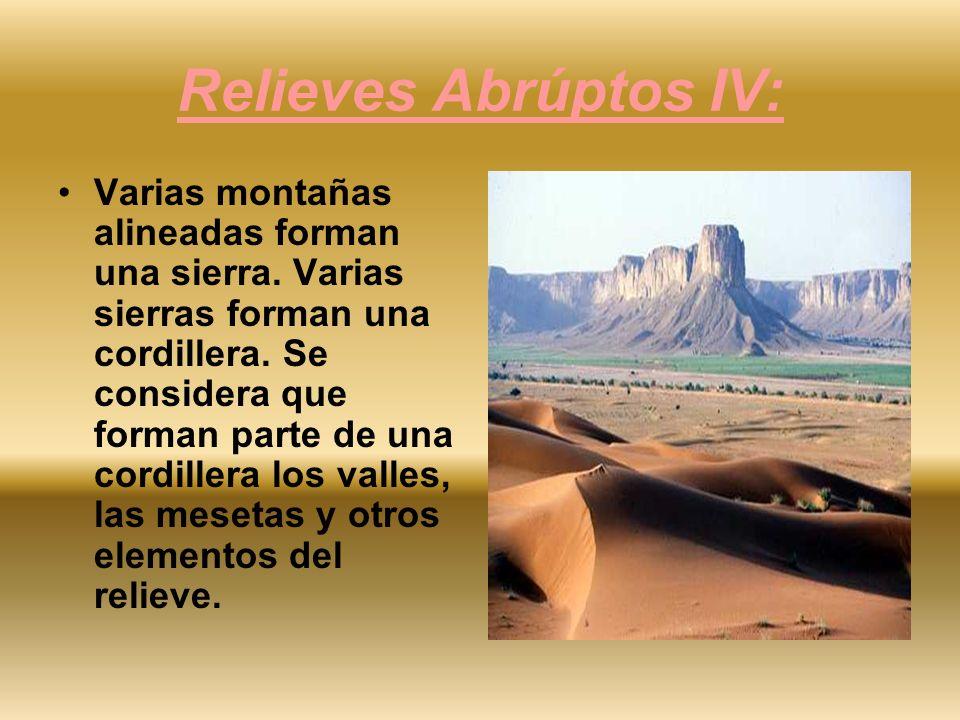 Relieves Abrúptos IV: Varias montañas alineadas forman una sierra. Varias sierras forman una cordillera. Se considera que forman parte de una cordille