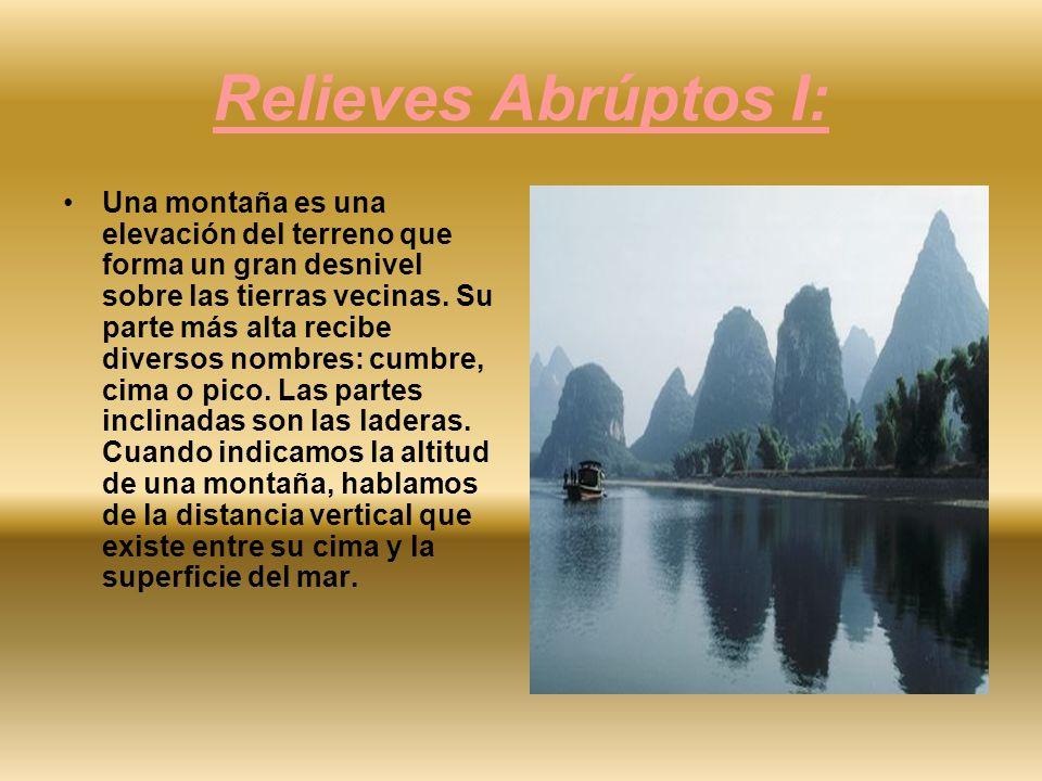 Relieves Abrúptos I: Una montaña es una elevación del terreno que forma un gran desnivel sobre las tierras vecinas. Su parte más alta recibe diversos