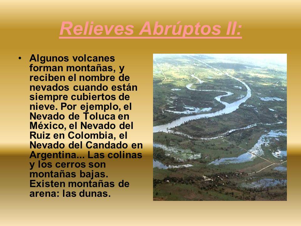 Relieves Abrúptos II: Algunos volcanes forman montañas, y reciben el nombre de nevados cuando están siempre cubiertos de nieve. Por ejemplo, el Nevado