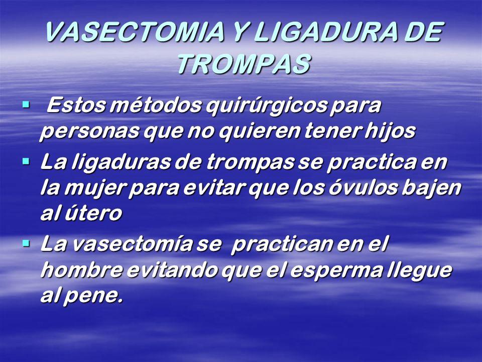 VASECTOMIA Y LIGADURA DE TROMPAS Estos métodos quirúrgicos para personas que no quieren tener hijos Estos métodos quirúrgicos para personas que no qui