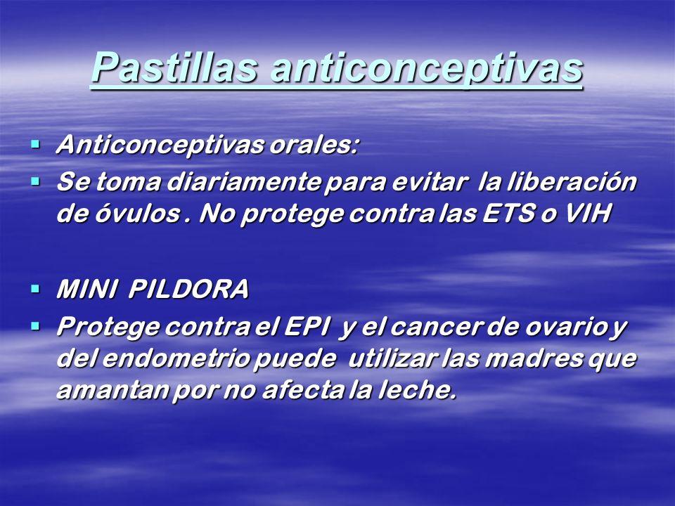 Pastillas anticonceptivas Anticonceptivas orales: Anticonceptivas orales: Se toma diariamente para evitar la liberación de óvulos. No protege contra l