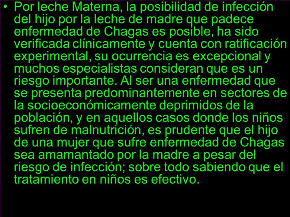 Por leche Materna, la posibilidad de infección del hijo por la leche de madre que padece enfermedad de Chagas es posible, ha sido verificada clínicame