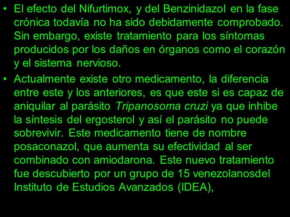 El efecto del Nifurtimox, y del Benzinidazol en la fase crónica todavía no ha sido debidamente comprobado. Sin embargo, existe tratamiento para los sí