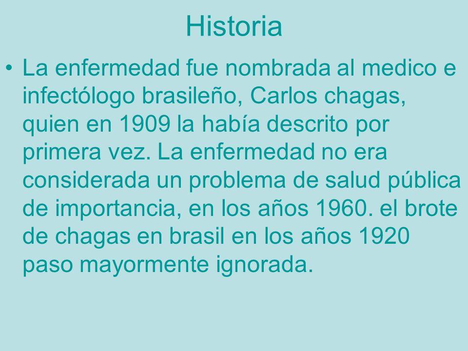 Historia La enfermedad fue nombrada al medico e infectólogo brasileño, Carlos chagas, quien en 1909 la había descrito por primera vez. La enfermedad n