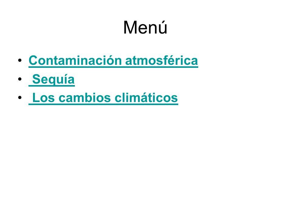 Menú Contaminación atmosférica Sequía Los cambios climáticos
