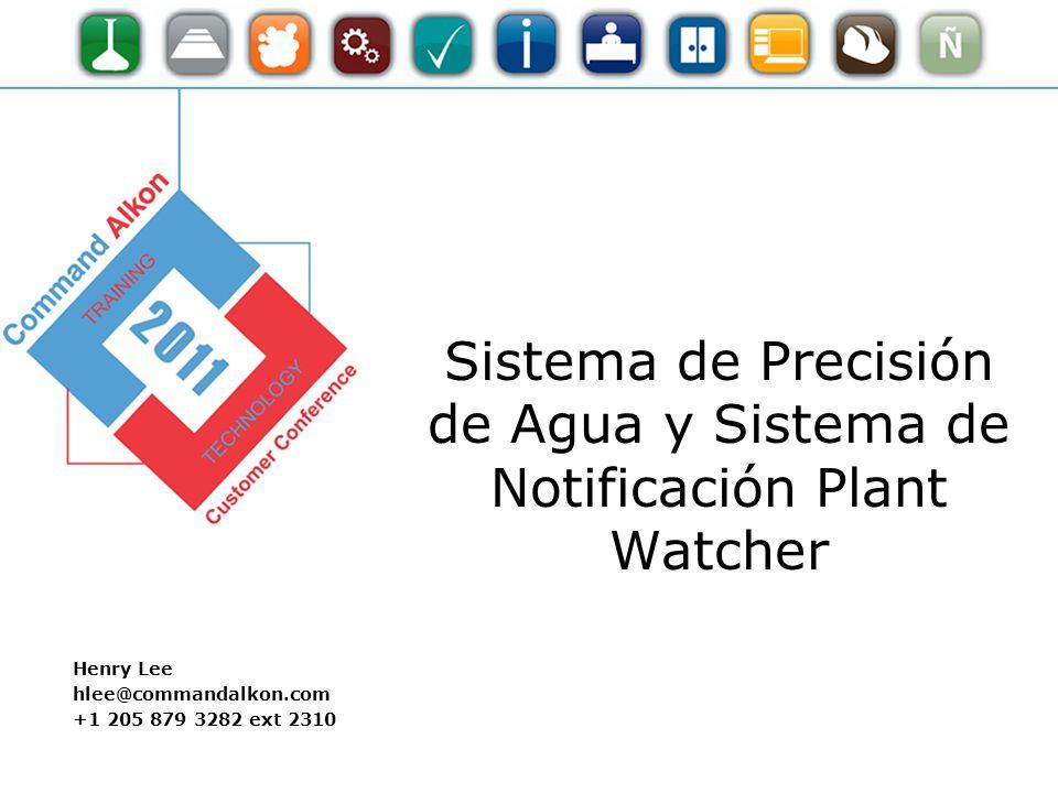 Sistema de Precisión de Agua y Sistema de Notificación Plant Watcher Henry Lee hlee@commandalkon.com +1 205 879 3282 ext 2310