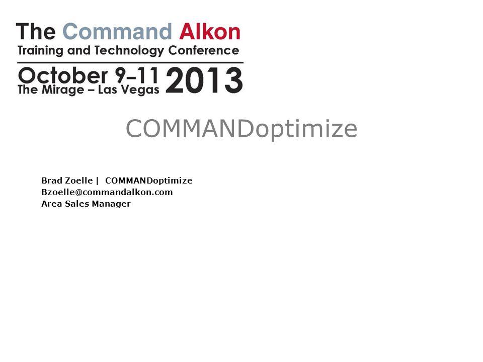 COMMANDoptimize Brad Zoelle | COMMANDoptimize Bzoelle@commandalkon.com Area Sales Manager
