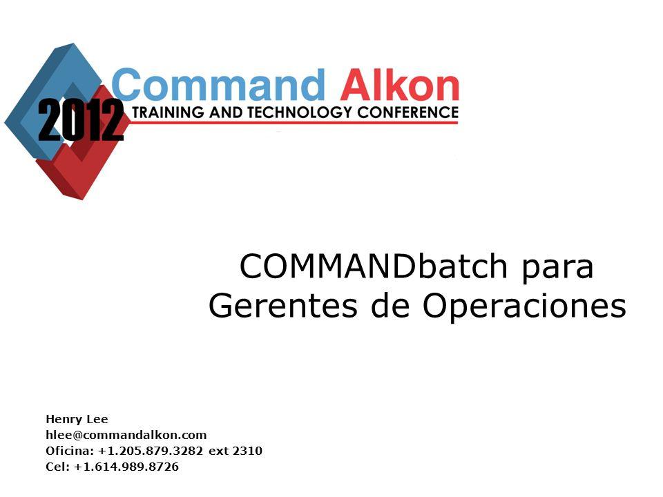 COMMANDbatch para Gerentes de Operaciones 2 Esta sección ayudará a los Gerentes a entender algunos de las funcionalidades de COMMANDbatch que pueden ser usadas para mejorar la eficiencia así como la capacidad de reportes de sus operaciones Objetivo de la Sección