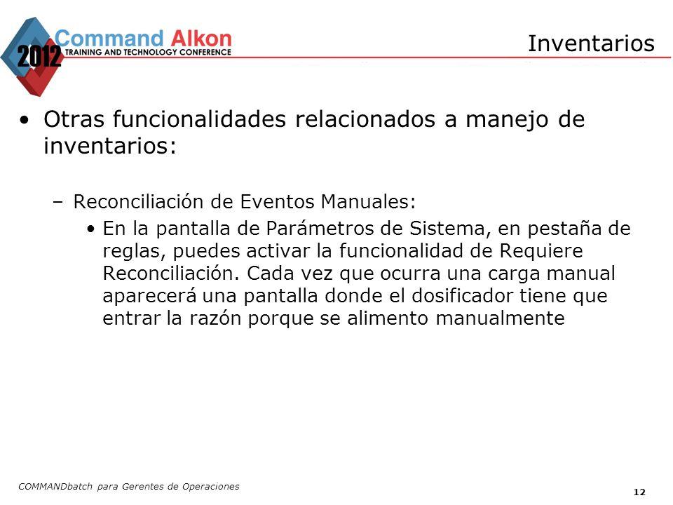 COMMANDbatch para Gerentes de Operaciones 12 Inventarios Otras funcionalidades relacionados a manejo de inventarios: –Reconciliación de Eventos Manual