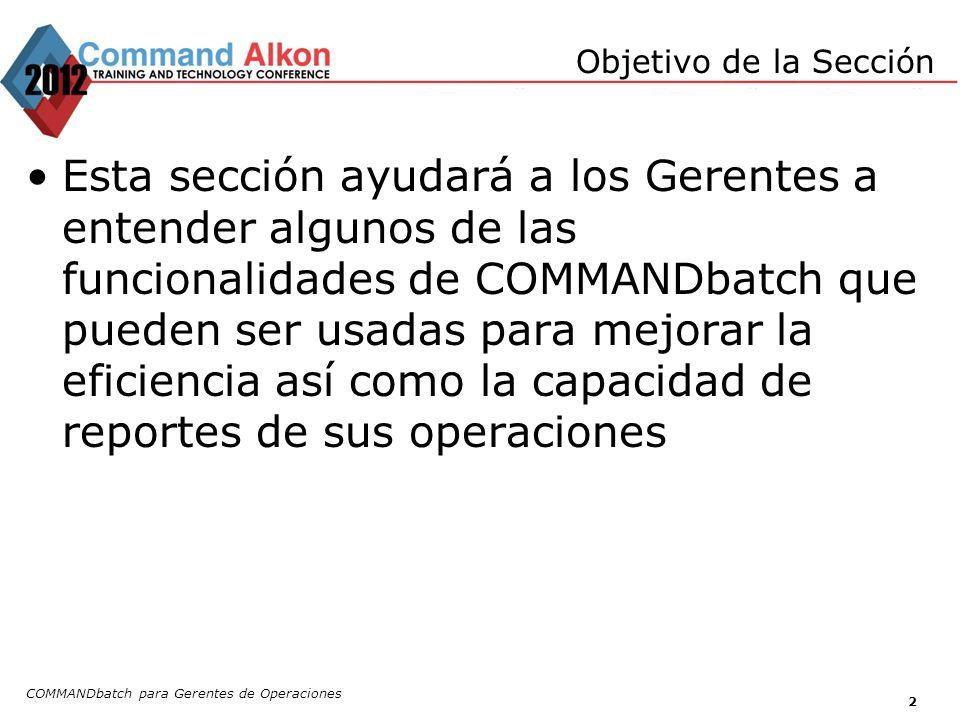 COMMANDbatch para Gerentes de Operaciones 2 Esta sección ayudará a los Gerentes a entender algunos de las funcionalidades de COMMANDbatch que pueden s