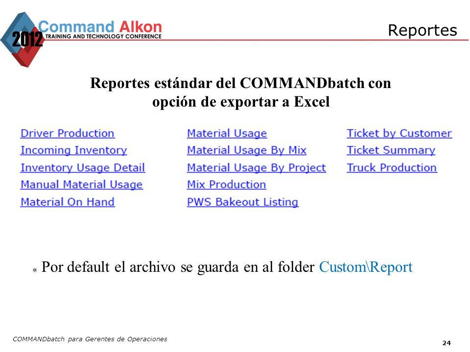 Reportes COMMANDbatch para Gerentes de Operaciones 24 Reportes estándar del COMMANDbatch con opción de exportar a Excel * Por default el archivo se gu