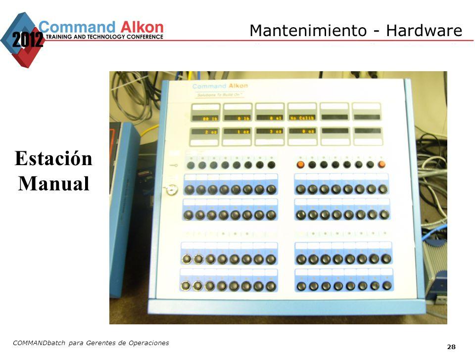 Mantenimiento - Hardware COMMANDbatch para Gerentes de Operaciones 28 Estación Manual